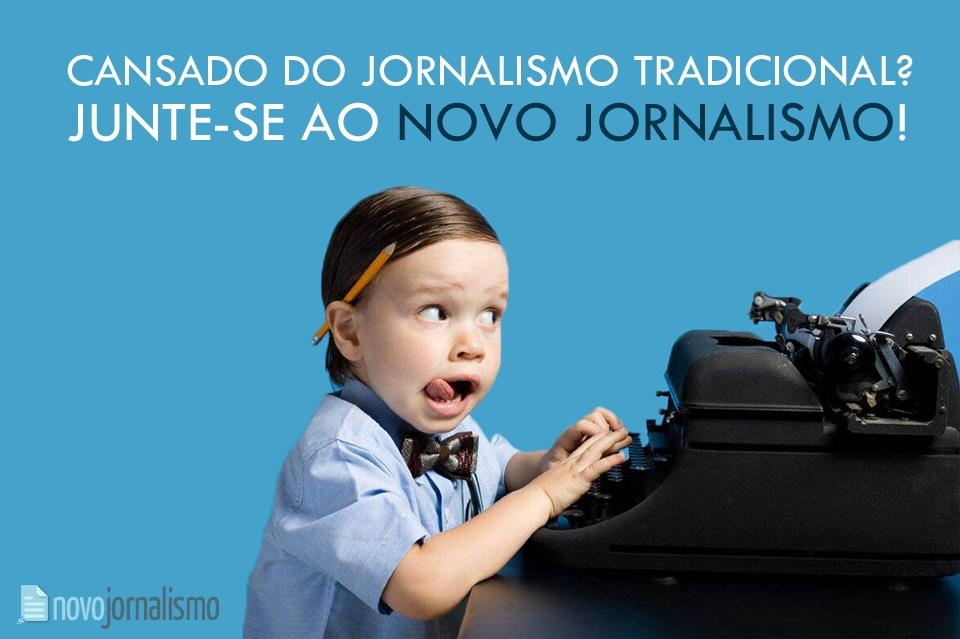 Cansado do jornalismo tradicional? Junte-se ao Novo Jornalismo!