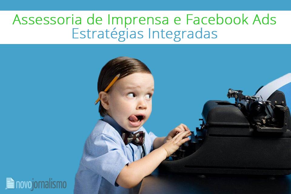 Assessoria de Imprensa e Facebook Ads: Estratégias Integradas