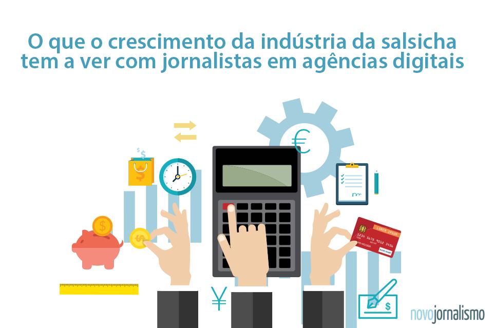 O que o crescimento da indústria da salsicha tem a ver com jornalistas em agências digitais