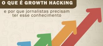 O que é Growth Hacking e por que jornalistas precisam ter esse conhecimento