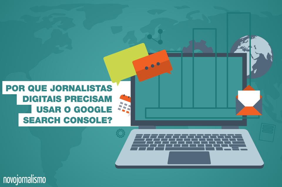 Por que jornalistas digitais precisam usar o Google Search Console?